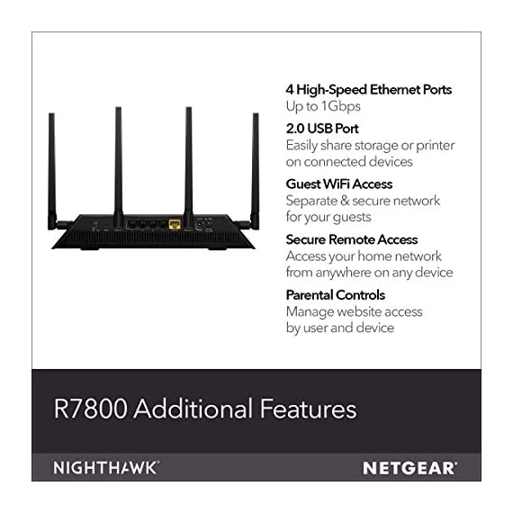 NETGEAR Nighthawk X4S Smart WiFi Router (R7800) - AC2600 Wireless Speed (up to 2600 Mbps) | Up to 2500 sq ft Coverage… 2 Fast wifi performance: Get up to 2500 square feet wireless coverage with AC2600 speed (Dual band up to 800 + 1733 Mbps). WiFi Band-Simultaneous Dual Band WiFi - Tx/Rx 4x4 (2.4GHz)+ 4x4 (5GHz) Recommended for up to 45 devices: Reliably stream videos, play games, surf the internet, and connect smart home devices. Wired Ethernet ports: plug in computers, game consoles, streaming players, and other nearby wired devices with 4 x 1 gigabit Ethernet ports.