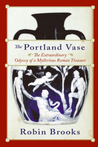 The Portland Vase: The Extraordinary Odyssey of a Mysterious Roman Treasure (English Edition)