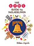 The Kid s Guide to Philadelphia (Kid s Guides Series)
