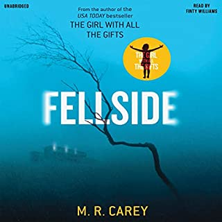 Fellside                   By:                                                                                                                                 M. R. Carey                               Narrated by:                                                                                                                                 Finty Williams                      Length: 15 hrs and 30 mins     2,335 ratings     Overall 4.1