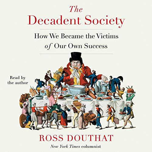 The Decadent Society Audiobook | Ross Douthat | Audible.co.uk
