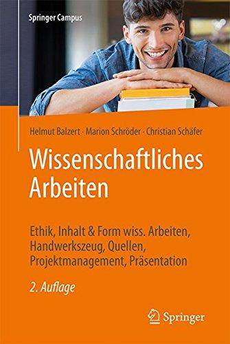 Wissenschaftliches Arbeiten: Ethik, Inhalt & Form wiss. Arbeiten, Handwerkszeug, Quellen, Projektmanagement, Präsentation