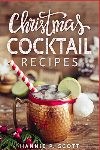 Christmas Cocktail Recipes: Christmas Drinks to Liven up the Holidays (2017 Edition)