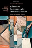 Substantive Protection under Investment Treaties: A Legal and Economic Analysis (Cambridge Studies in International and Comparative Law, Series Number 110)