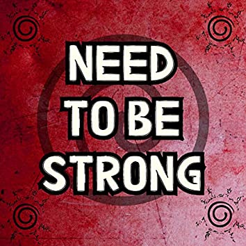 Need to Be Strong (Music from Naruto)
