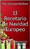 El Recetario de Navidad Europeo: La gran colección de recetas de pasteles, entrantes, platos principales, postres, salsas, cócteles, sopas y especias