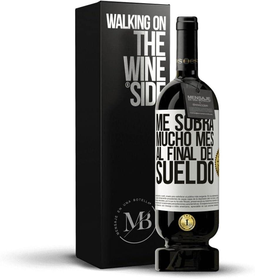 «Me sobra mucho mes al final del sueldo» Mensaje en una Botella. Vino Tinto Premium Reserva MBS Martín Berasategui System. Etiqueta Blanca PERSONALIZABLE.
