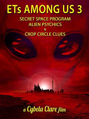ETs Among Us 3: Secret Space Program, Alien Psychics & Crop Circle Clues
