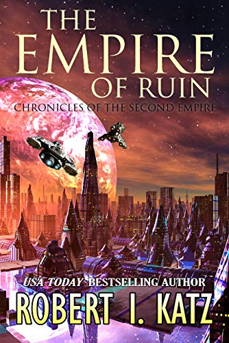Book: The Empire of Ruin - Chronicles of the Second Empire (The Chronicles of the Second Interstellar Empire of Mankind Book 4) by Robert I. Katz