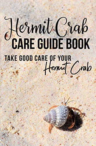 Hermit Crab Care Guide Book: Take Good Care Of Your Hermit Crab: Hermit Crab Pet Book, Hermit Crab Care Tips (English Edition)