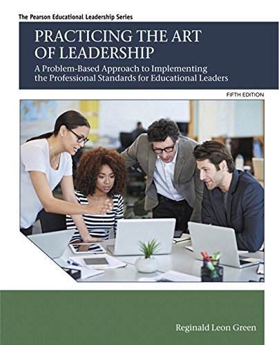 Download Practicing the Art of Leadership: A Problem-Based Approach to Implementing the Professional Standards for Educational Leaders (5th Edition) (Pearson Educational Leadership) 0134088778