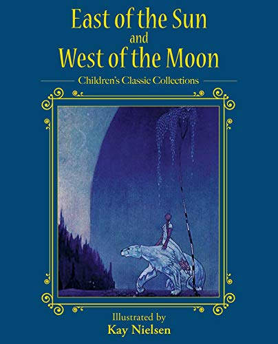 East of the Sun and West of the Moon (Children's Classic Collections)