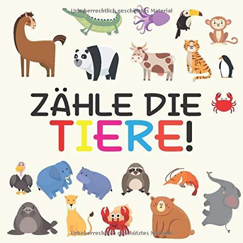 Zähler Die Tiere!: Anzahl und Farbe lernen - Aufgabenheft für Kinder im Alter von 2-5 Jahren (Count the Animals!)