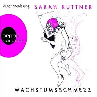 Wachstumsschmerz                   Autor:                                                                                                                                 Sarah Kuttner                               Sprecher:                                                                                                                                 Sarah Kuttner                      Spieldauer: 5 Std. und 23 Min.     419 Bewertungen     Gesamt 4,1