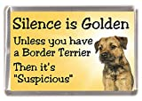 Border Terrier Dog Fridge Magnet'Silence is Golden Unless You Have a Border Terrier Then It's Suspicious' - Fun Novelty Dog Gift Lovely Mothers/Fathers Day Birthday Christmas Present Idea