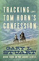 Tracking Tom Horn's Confession: Book Four in the Angus Series