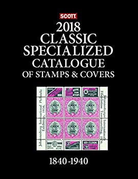 Scott 2018 Specialized Classic of Stamps & Covers 1840-1940: Scott Classic Catalogue Covering the World from 1840-1940 0894875302 Book Cover