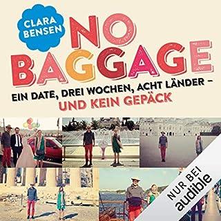 No Baggage     Ein Date, drei Wochen, acht Länder - und kein Gepäck              Autor:                                                                                                                                 Clara Bensen                               Sprecher:                                                                                                                                 Anne Düe                      Spieldauer: 7 Std. und 40 Min.     136 Bewertungen     Gesamt 3,6