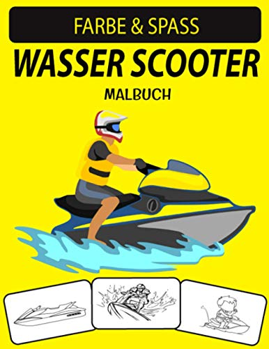 WASSER SCOOTER MALBUCH: Fantastische und erweiterte Ausgabe Einzigartige Designs Water Scooter Malbuch für Kinder & Erwachsene