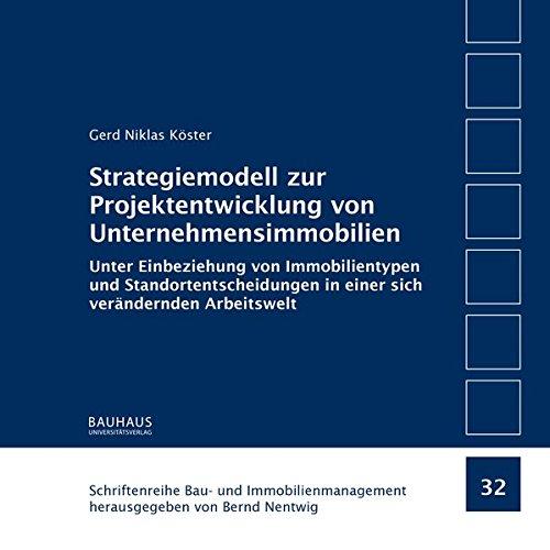 Strategiemodell zur Projektentwicklung von Unternehmensimmobilien: Unter Einbeziehung von Immobilientypen und Standortentscheidungen in einer sich ... Bau- und Immobilienmanagement)