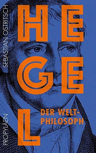 Hegel: Der Weltphilosoph