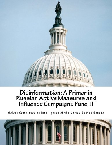 Disinformation: A Primer in Russian Active Measures and Influence Campaigns Panel II