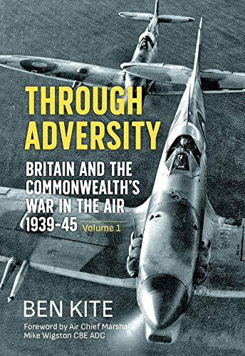 Through Adversity: The British and the Commonwealth War in the Air 1939-45. Volume 1 (Helion Wargames)