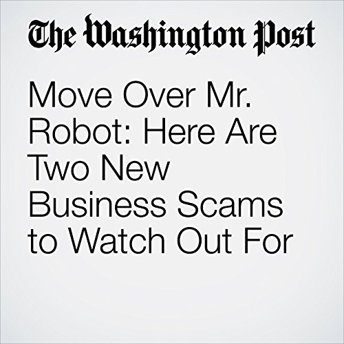 Move Over Mr. Robot: Here Are Two New Business Scams to Watch Out For copertina