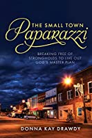 The Small Town Paparazzi: Breaking Free of Strongholds to Live Out God's Master Plan