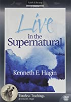 Live in the Supernatural Kenneth E. Hagin