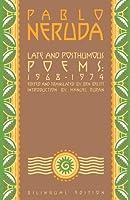 Late and Posthumous Poems, 1968-1974: Bilingual Edition (Neruda, Pablo)