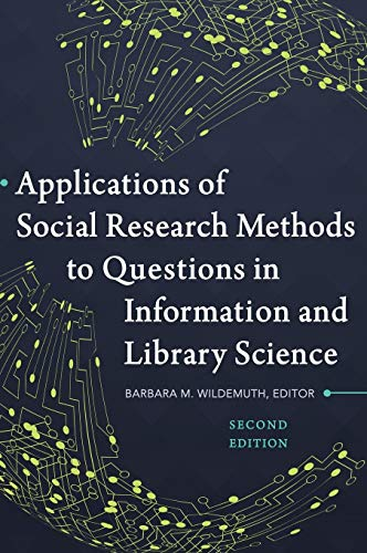 Compare Textbook Prices for Applications of Social Research Methods to Questions in Information and Library Science 2 Edition ISBN 9781440839047 by Wildemuth, Barbara M.