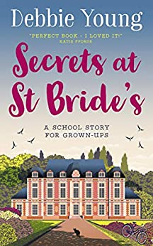Secrets at St Bride's: A School Story for Grown-ups (Staffroom at St Bride's Book 1) by [Debbie Young]