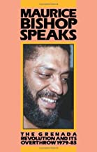 Maurice Bishop Speaks: The Grenada Revolution and Its Overthrow 1979-83