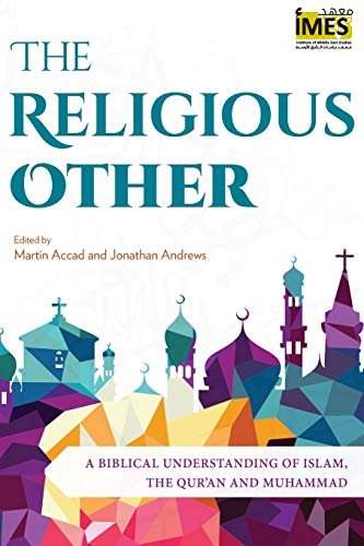 Compare Textbook Prices for The Religious Other: A Biblical Understanding of Islam, the Qur'an and Muhammad Institute of Middle East Studies  ISBN 9781783687909 by Accad, Martin,Andrews, Jonathan