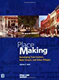 Place Making and Town Center Development: Developing Town Centers, Main Streets, and Urban Villages - Charles C. Bohl