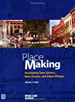 Place Making and Town Center Development: Developing Town Centers, Main Streets, and Urban Villages