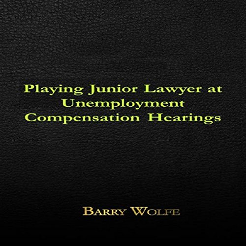 Playing Junior Lawyer at Unemployment Compensation Hearings audiobook cover art