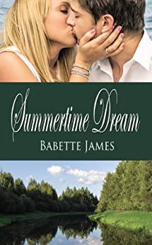 Summertime Dream (The River Book 1) by [Babette James]