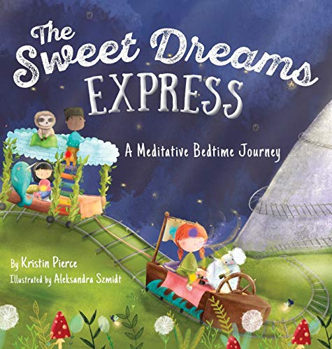 Compare Textbook Prices for The Sweet Dreams Express: A Meditative Bedtime Journey  ISBN 9781999088170 by Pierce, Kristin S