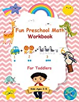 Fun Preschool Math Workbook For Toddlers: The Perfect Beginner Math Learning Book with Number Tracing, Counting, Coloring and Basic Arithmetic Activities for Preschoolers, Pre K, Kindergarten, and Kids Ages 2-5