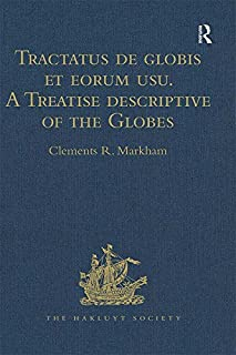 Tractatus de globis et eorum usu. A Treatise descriptive of the Globes constructed by Emery Molyneux: And published in 1592, by Robert Hues. With 'Sailing ... Society, First Series) (English Edition)