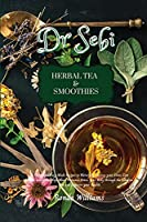 Dr Sebi Recipe Book - Herbal Tea & Smoothies: 56 Tasty and Easy-Made Recipes to Naturally Cleanse your Liver, Lose Weight and Lower High Blood Pressure. Detox your Body through the Alkaline Diet and Improve your Health
