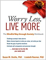 Worry Less: The Mindful Way through Anxiety Workbook