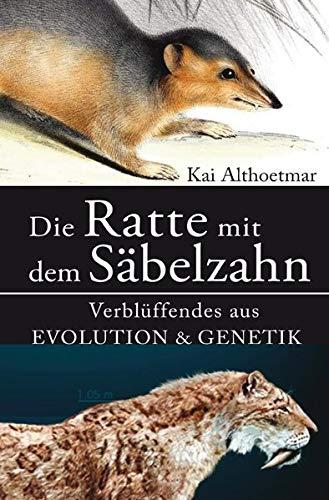 Die Ratte mit dem Säbelzahn. Verblüffendes aus Evolution & Genetik