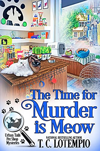 The Time for Murder Is Meow (Urban Tails Pet Shop Mysteries Book 1) by [T. C. LoTempio]