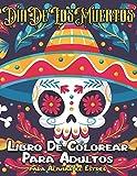 Día de Los Muertos Libro De Colorear Para Adultos: 60 Páginas Diseños de Arte Tatuaje del Cráneo del Azúcar para Aliviar el Estrés y ... para Hombres y Mujeres|Idea de Regalo Única