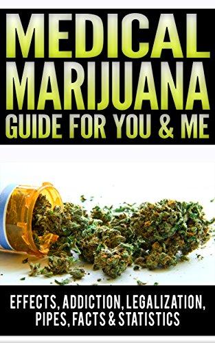 Medical Marijuana Guide For You & Me: Effects Of Marijuana, Addiction, Vaporizer, Marijuana Legalization, Synthetic Marijuana, Side Effects, Pipes, Facts ... Marijuana Card Book (English Edition)