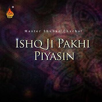 Ishq Ji Pakhi Piyasin