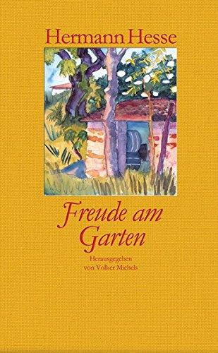 Freude am Garten: Betrachtungen, Gedichte und Fotografien Mit farbigen Aquarellen von Hermann Hesse und zahlreichen Fotografien